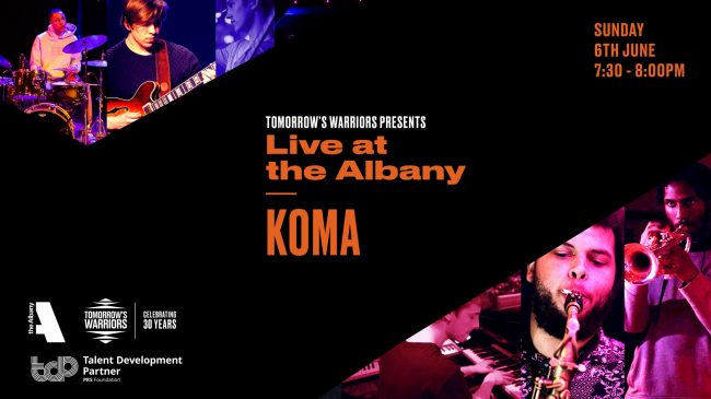 Tomorrow's Warriors presents Live at the Albany with KOMA